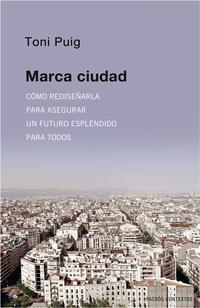 Libro MARCA CIUDAD: COMO REDISEÑARLA PARA ASEGURAR UN FUTURO ESPLENDIDO PARA TODOS