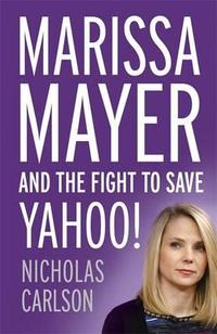 Libro MARISSA MAYER AND THE FIGHT TO SAVE YAHO