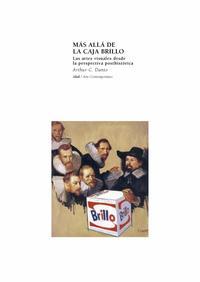 Libro MAS ALLA DE LA CAJA BRILLO: LAS ARTES VISUALES DESDE LAS PERSPECT IVAS POSTHISTORICAS