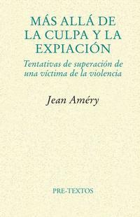 Libro MAS ALLA DE LA CULPA Y LA EXPIACION: TENTATIVAS DE SUPERACION DE UNA VICTIMA DE LA VIOLENCIA