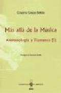 Libro MAS ALLA DE LA MUSICA: ANTROPOLOGIA Y FLAMENCO