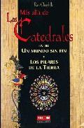 Libro MAS ALLA DE LAS CATEDRALES ENTRE UN MUNDO SIN FIN Y LOS PILARES D E LA TIERRA