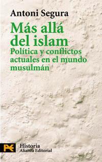 Libro MAS ALLA DEL ISLAM: POLITICA Y CONFLICTOS ACTUALES EN EL MUNDO MU SULMAN