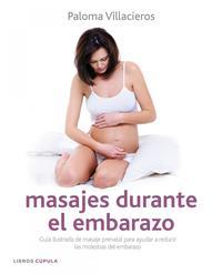 Libro MASAJES DURANTE EL EMBARAZO: GUIA ILUSTRADA DE MASAJE PRENATAL PA RA REDUCIR LAS MOLESTIAS DEL EMBARAZO