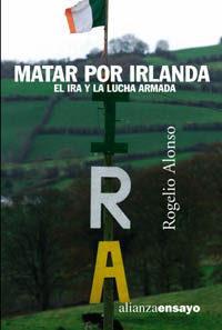 Libro MATAR POR IRLANDA: EL IRA Y LA LUCHA ARMADA