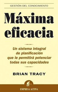 Libro MAXIMA EFICACIA: UN SISTEMA INTEGRAL DE PLANIFICACION QUE LE PERM ITIRA POTENCIAR TODAS SUS CAPACIDADES