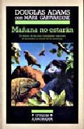 Libro MAÑANA NO ESTARAN: EN BUSCA DE LAS MAS VARIOPINTAS ESPECIES DE AN IMALES AL BORDE DE LA EXTINCION