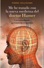 Libro ME HE TRATADO CON LA NUEVA MEDICINA DEL DOCTOR HAMER: UN EXTRAORD INARIO ACERCAMIENTO TERAPEUTICO.