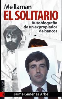 Libro ME LLAMAN EL SOLITARIO: AUTOBIOGRAFIA DE UN EXPROPIADOR DE BANCOS