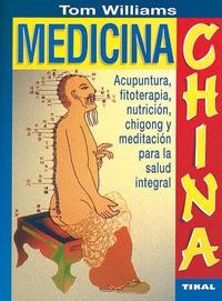 Libro MEDICINA CHINA: ACUPUNTURA, FITOTERAPIA, NUTRICION, CHIGONG Y MED ITACION PARA LA SALUD INTEGRAL
