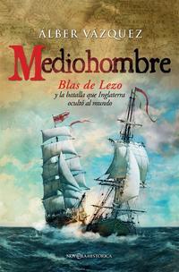 Libro MEDIOHOMBRE: BLAS DE LEZO Y LA BATALLA QUE INGLATERRA OCULTO AL MUNDO