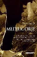 Libro MEDJUGORJE: EL LIBRO DEFINITIVO PARA COMPRENDER POR QUE MAS DE 30 MILLONES DE PERSONAS HAN ACUDIDO A UN PEQUEÑO PUEBLO DE BOSNIA-HERZEGOVINA