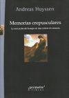 Libro MEMORIAS CREPUSCULARES: LA MARCACION DEL TIEMPO EN UNA CULTURA DE ANNESIA