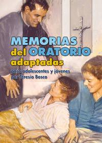 Libro MEMORIAS DEL ORATORIO ADAPTADAS PARA ADOLESCENTES Y JOVENES POR T ERESIO BOSCO