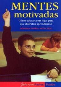 Libro MENTES MOTIVADAS: COMO EDUCAR A LOS HIJOS PARA QUE DISFRUTEN APRE NDIENDO