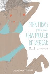 Libro MENTIRAS PARA SER UNA MUJER DE VERDAD: MANUAL PARA PRINCIPIANTES