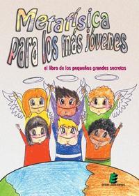 Libro METAFISICA PARA LOS MAS JOVENES: EL LIBRO DE LOS PEQUEÑOS GRANDES SECRETOS