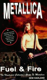 Libro METALLICA: FUEL & FIRE - THE ILLUSTRATED COLLECTOR S GUIDE TO METALLICA