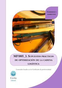 Libro MF1005_3 SUPUESTOS PRÁCTICOS DE OPTIMIZACIÓN DE LA CADENA LOGÍSTI CA