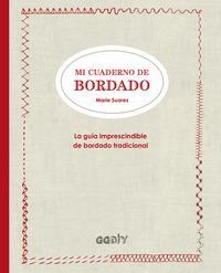 Libro MI CUADERNO DE BORDADO: LA GUIA IMPRESCINDIBLE DE BORDADO TRADICIONAL