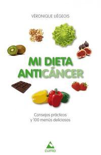 Libro MI DIETA ANTICANCER: CONSEJOS PRACTICOS Y 100 MENUS DELICIOSOS