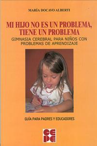 Libro MI HIJO NO ES UN PROBLEMA, TIENE UN PROBLEMA. GIMNASIA CEREBRAL P ARA NIÑOS CON PROBLEMAS DE APRENDIZAJE