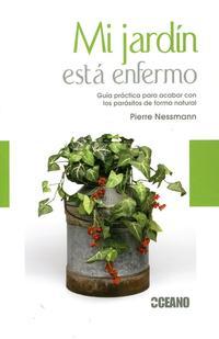 Libro MI JARDIN ESTA ENFERMO: GUIA PRACTICA PARA ACABAR CON LOS PARASIT OS DE FORMA NATURAL