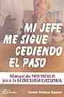 Libro MI JEFE ME SIGUE CEDIENDO EL PASO: MANUAL DE PROTOCOLO PARA LA SE CRETARIA EJECUTIVA