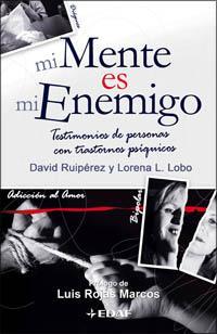 Libro MI MENTE ES MI ENEMIGO: TESTIMONIOS DE PERSONAS CON TRASTORNOS PS IQUICOS