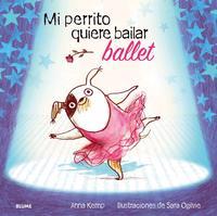 Libro MI PERRITO QUIERE BAILAR BALLET