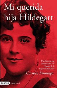 Libro MI QUERIDA HIJA HILDEGART: UNA HISTORIA QUE CONMOCIONO A LA ESPAÑ A DE LA SEGUNDA REPUBLICA