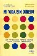 Libro MI VIDA SIN DINERO: UNA EXPERIENCIA BASADA EN EL TRUEQUE: UNA INV ITACION A PENSAR FORMAS ALTERNATIVAS DE CONCIENCIA