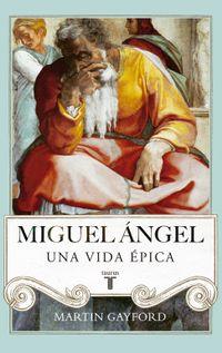 Libro MIGUEL ANGEL: UNA VIDA EPICA