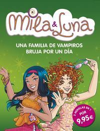 Libro MILA Y LUNA: UNA FAMILIA DE VAMPIROS / BRUJA POR UN DIA