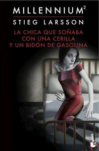 Libro LA CHICA QUE SOÑABA CON UNA CERILLA Y UN BIDON DE GASOLINA (MILLENNIUM #2)