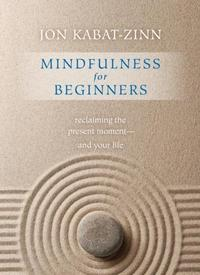 Libro MINDFULNESS FOR BEGINNERS: RECLAIMING THE PRESENT MOMENT-AND YOUR LIFE