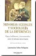 Libro MINORIAS SEXUALES Y SOCIOLOGIA DE LA DIFERENCIA: GAYS, LESBIANAS Y TRANSEXUALES ANTE EL DEBATE IDENTITARIO