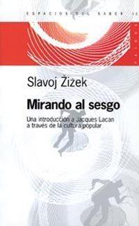 Libro MIRANDO AL SESGO: UNA INTRODUCCION A JACQUES LACAN A TRAVES DE LA CULTURA POPULAR