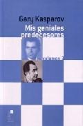 Libro MIS GENIALES PREDECESORES: DE PETROSIAN A SPASSKY
