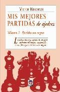 Libro MIS MEJORES PARTIDAS DE AJEDREZ VOL. 2: LA EXTRAORDINARIA CARRERA DE UN GRAN LUCHADOR DE TABLERO CONDENSADA EN SUS 50 MEJORES VICTORIAS CON NEGRAS