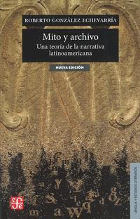 Libro MITO Y ARCHIVO: UNA TEORIA DE LA NARRATIVA LATINOAMERICANA