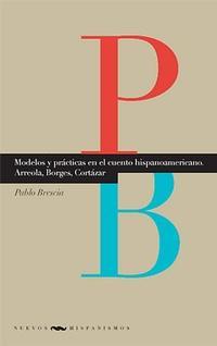 Libro MODELOS Y PRACTICAS EN EL CUENTO HISPANOAMERICANO: ARRREOLA, BORG ES, CORTAZAR