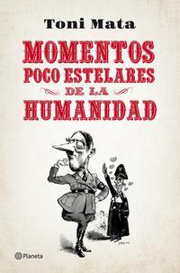 Libro MOMENTOS POCO ESTELARES DE LA HUMANIDAD