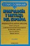 Libro MORFOLOGIA Y SINTAXIS DEL ESPAÑOL: INTRODUCCION ANALISIS ORACIONA L