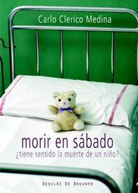 Libro MORIR EN SABADO: ¿ TIENE SENTIDO LA MUERTE DE UN NIÑO?