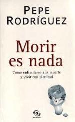 Libro MORIR ES NADA: COMO ENFRENTARSE A LA MUERTE Y VIVIR CON PLENITUD