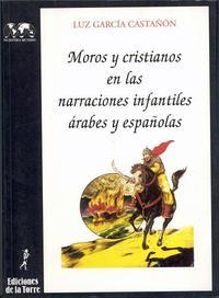 Libro MOROS Y CRISTIANOS EN LAS NARRACIONES INFANTILES ARABES Y ESPAÑOL AS