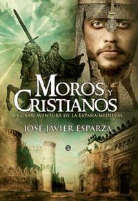 Libro MOROS Y CRISTIANOS: LA GRAN AVENTURA DE LA ESPAÑA MEDIEVAL