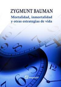 Libro MORTALIDAD, INMORTALIDAD Y OTRAS ESTRATEGIAS DE VIDA