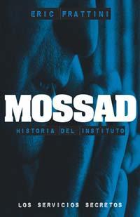 Libro MOSSAD: HISTORIA DEL INSTITUTO. LOS SERVICIOS SECRETOS